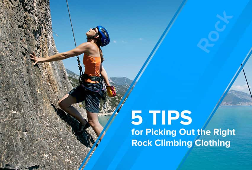 5 tips for picking out the right rock climbing clothing